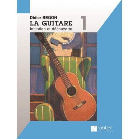 La guitare - Volume 1 - Initiation et Découverte - Begon